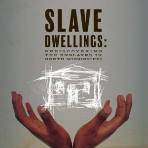 "University presents ""Slave Dwellings: Rediscovering the Enslaved in North Mississippi"" April 18"